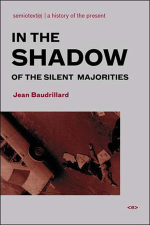 In the Shadow of the Silent Majorities, new edition by Jean Baudrillard