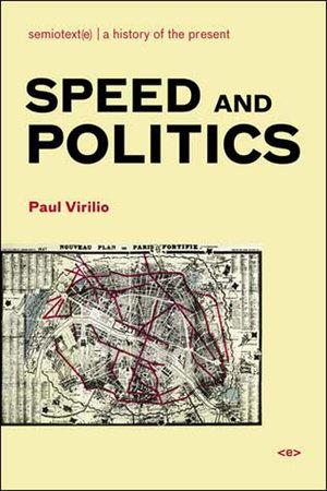 Speed and Politics, new edition by Paul Virilio