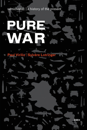 Pure War, new edition by Paul Virilio and Sylvere Lotringer