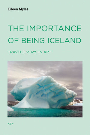 The Importance of Being Iceland by Eileen Myles