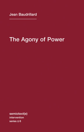 The Agony of Power by Jean Baudrillard