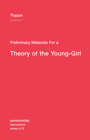Preliminary Materials for a Theory of the Young-Girl by Tiqqun