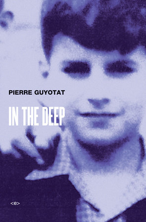 In the Deep by Pierre Guyotat