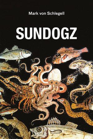Sundogz by Mark Von Schlegell