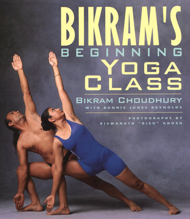 Bikram's Beginning Yoga Class by Bikram Choudhury