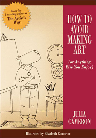 How to Avoid Making Art (Or Anything Else You Enjoy) by Julia Cameron