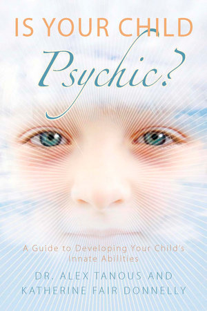 Is Your Child Psychic? by Alex Tanous and Katherine Fair Donnelly