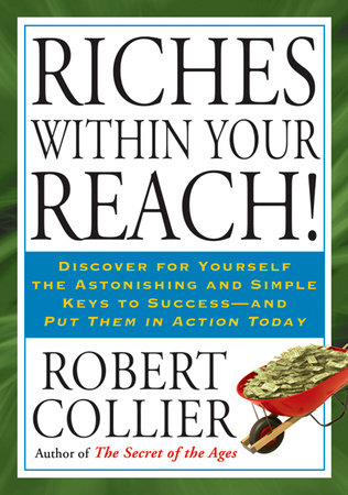 Riches within Your Reach! by Robert Collier