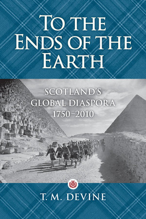 To the Ends of the Earth by T. M. Devine