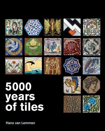 5000 Years of Tiles by Hans Van Lemmen