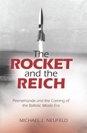 The Rocket and the Reich by Michael J. Neufeld