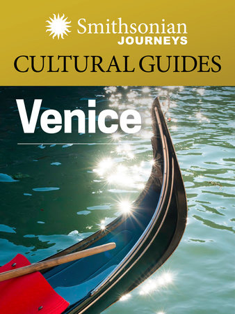Smithsonian Journeys Cultural Guide: Venice by Smithsonian Journeys