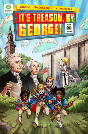 It's Treason, by George! by Chris Kientz and Steve Hockensmith