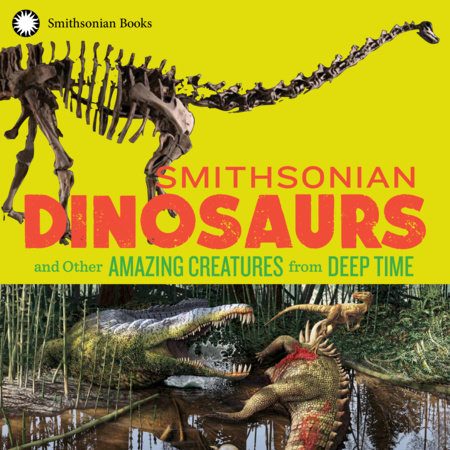 Smithsonian Dinosaurs and Other Amazing Creatures from Deep Time by National Museum of Natural History and Blake Edgar