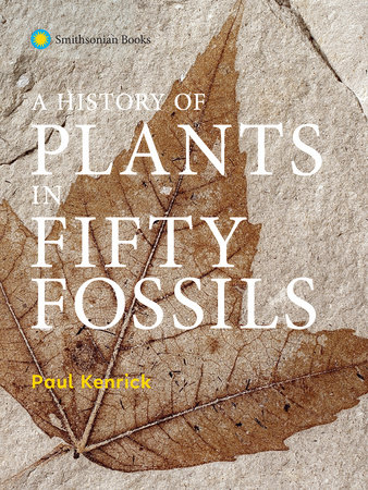 A History of Plants in Fifty Fossils by Paul Kenrick