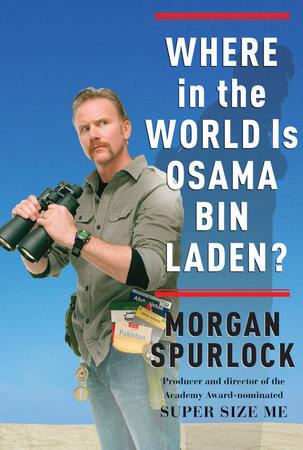 Where in the World Is Osama bin Laden? by Morgan Spurlock
