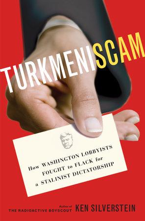 Turkmeniscam by Ken Silverstein