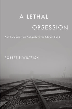 A Lethal Obsession by Robert S. Wistrich