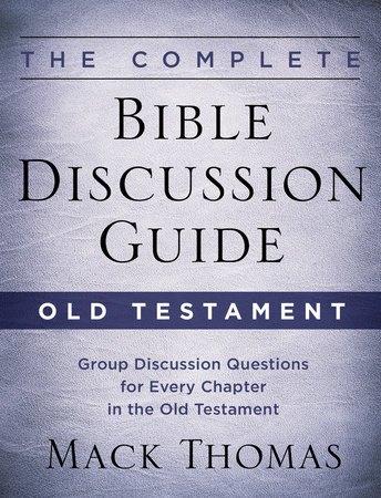 The Complete Bible Discussion Guide: Old Testament by Mack Thomas