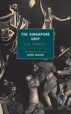 The Singapore Grip by J.G. Farrell; Introduction by Derek Mahon
