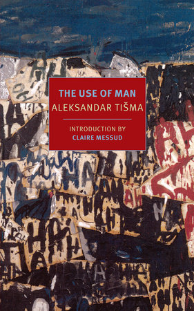 The Use of Man by Aleksandar Tisma