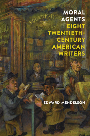 Moral Agents: Eight Twentieth-Century American Writers by Edward Mendelson