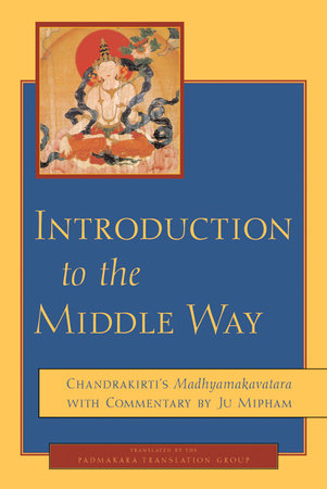 Introduction to the Middle Way by Chandrakirti