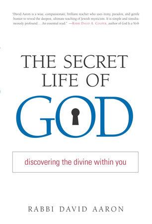 The Secret Life of God by Rabbi David Aaron