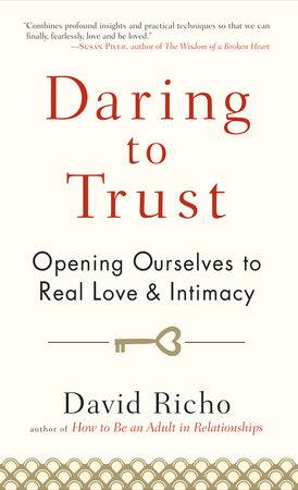 Daring to Trust by David Richo | PenguinRandomHouse com: Books
