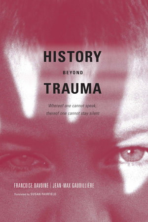 History Beyond Trauma by Francoise Davoine and Jean-Max Gaudilliere
