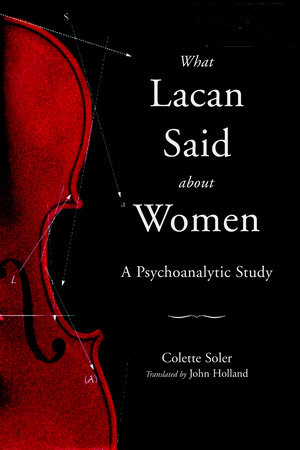 What Lacan Said About Women by Colette Soler