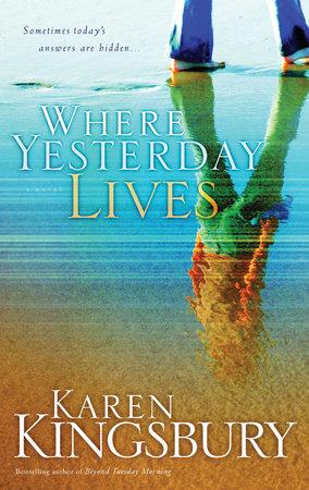 Where Yesterday Lives by Karen Kingsbury