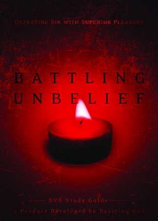 Battling Unbelief Study Guide by John Piper