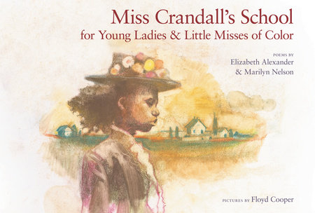 Miss Crandall's School for Young Ladies & Little Misses of Color by Elizabeth Alexander and Marilyn Nelson