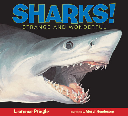 Sharks! by Laurence Pringle; Illustrated by Meryl Learnihan Henderson