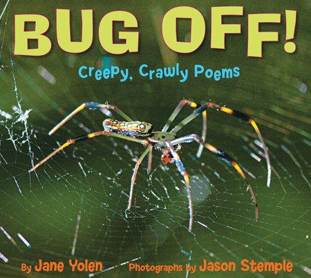 Bug Off! Creepy, Crawly Poems by Jane Yolen