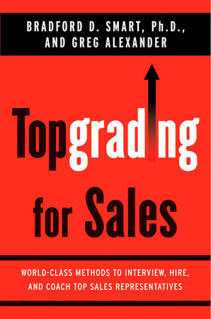 Topgrading for Sales by Bradford D. Smart Ph.D. and Greg Alexander