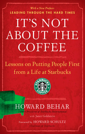 It's Not About the Coffee by Howard Behar and Janet Goldstein