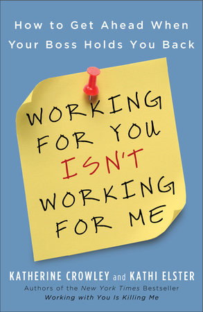 Working for You Isn't Working for Me by Katherine Crowley and Kathi Elster