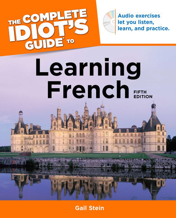 The Complete Idiot's Guide to Learning French, 5th Edition by Gail Stein