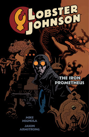 Lobster Johnson Volume 1: The Iron Prometheus by Mike Mignola, Various Artists