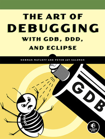 The Art of Debugging with GDB, DDD, and Eclipse by Norman Matloff and Peter Jay Salzman