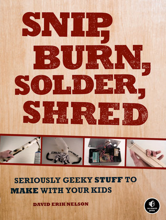 Snip, Burn, Solder, Shred by David Erik Nelson