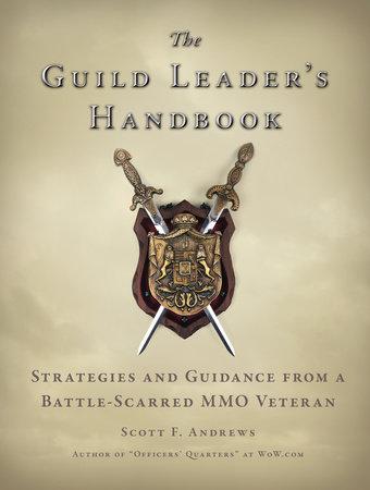 The Guild Leader's Handbook by Scott F. Andrews