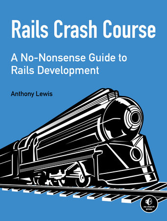 Rails Crash Course by Anthony Lewis