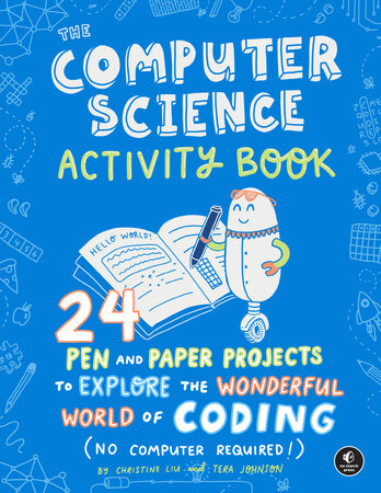 The Computer Science Activity Book by Christine Liu and Tera Johnson