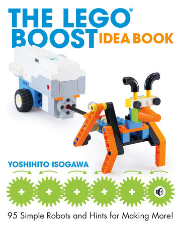 The LEGO BOOST Idea Book by Yoshihito Isogawa