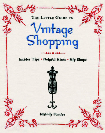 The Little Guide to Vintage Shopping by Melody Fortier