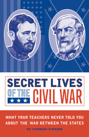 Secret Lives of the Civil War by Cormac O'Brien