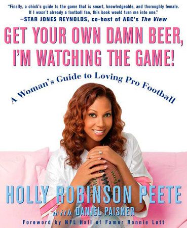 Get Your Own Damn Beer, I'm Watching the Game! by Holly Robinson Peete and Daniel Paisner